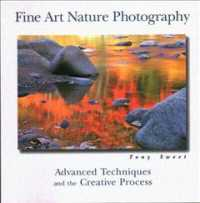 Fine Art Nature Photography : Advanced Techniques in the Creative Process