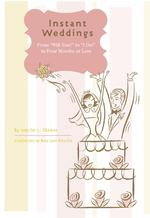 Instant Weddings : From 'Will You?' to 'I Do!' in Four Months or Less