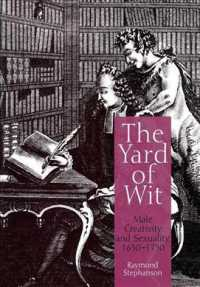 The Yard of Wit : Male Creativity and Sexuality, 1650-1750