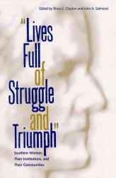 Lives Full of Struggle and Triumph : Southern Women, Their Institutions, and Their Communities (New Perspectives on the History of the South)
