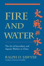 Fire and Water : The Art of Incendiary and Aquatic Warfare in China