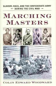 Marching Masters : Slavery, Race, and the Confederate Army during the Civil War (A Nation Divided: Studies in the Civil War Era)