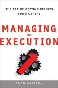 Managing for Execution : The Art of Getting Results from Others