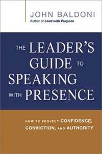 The Leader's Guide to Speaking with Presence : How to Project Confidence, Conviction, and Authority