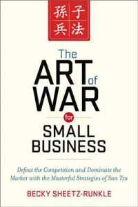 The Art of War for Small Business : Defeat the Competition and Dominate the Market with the Masterful Strategies of Sun Tzu
