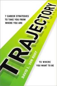 Trajectory : 7 Career Strategies to Take You from Where You Are to Where You Want to Be