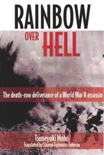 Rainbow over Hell : The Death Row Deliverance of a World War II Assassin