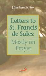 Letters to St. Francis De Sales : Mostly on Prayer