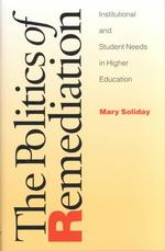 The Politics of Remediation : Institutional and Student Needs in Higher Education (Pittsburgh Series in Composition, Literacy and Culture)