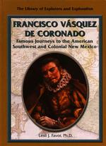 Francisco Vasquez De Coronado : Famous Journeys to the American Southwest and Colonial New Mexico (Library of Explorers and Exploration) (1ST)