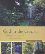 God in the Garden : Discovering the Spiritual Riches of Gardening : a Week-By-Week Journey through the Christian Year