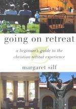 Going on Retreat : A Beginner's Guide to the Christian Retreat Experience