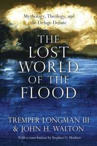 The lost world of the flood pbk mythology, theology, and the deluge debate