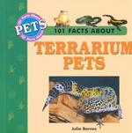 101 Facts about Terrarium Pets (101 Facts about Pets)