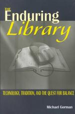 The Enduring Library : Technology, Tradition, and the Quest for Balance
