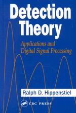 Detection Theory : Applications and Digital Signal Processing