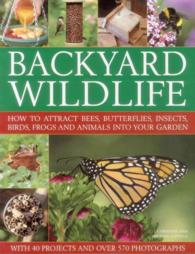 Backyard Wildlife : How to Attract Bees, Butterflies, Insects, Birds, Frogs and Animals into Your Garden (Reprint)