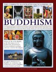 The Complete Illustrated Encyclopedia of Buddhism : A Comprehensive Guide to Buddhist History, Philosophy and Practice, Magnificently Illustrated with (ILL REP)