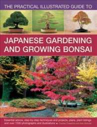 The Practical Illustrated Guide to Japanese Gardening and Growing Bonsai : Essential Advice, Step-by-step Techniques and Projects, Plans, Plant Listin (Reprint)