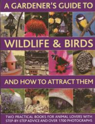 A Gardener's Guide to Wildlife & Birds and How to Attract Them (2-Volume Set) : Two Practical Books for Animal Lovers with Step-by-Step Advice and ove (BOX)