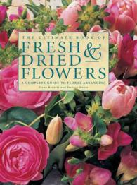 The Ultimate Book of Fresh & Dried Flowers : A Complete Guide to Floral Arranging (Reissue)