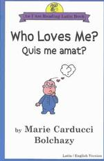 Who Loves Me?/Quis Me Amat? (I Am Reading Latin Book) (Bilingual)