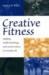 Creative Fitness : Applying Health Psychology and Exercise Science to Everyday Life