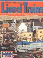 Getting Started with Lionel Trains : Your Introduction to Model Railroading Fun