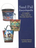 Sand Pail Encyclopedia : A Complete Value Guide for Tin-Litho Sand Toys