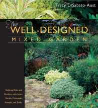 The Well-Designed Mixed Garden : Building Beds and Borders with Trees, Shrubs, Perennials, Annuals, and Bulbs