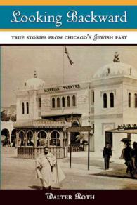 Looking Backward : True Stories from Chicago's Jewish Past