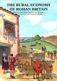 The Rural Economy of Roman Britain : New Visions of the Countryside of Roman Britain (Britannia Monograph) 〈2〉