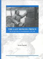 The Last Mongol Prince : The Life and Times of Demchugdongrob, 1902-1966 (Studies on East Asia, 21)
