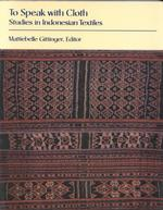To Speak with Cloth : Studies in Indonesian Textiles