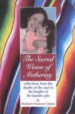 The Sacred Weave of Mothering : Reflections from the Depths of the Soul to the Heights of the Laundry Pile