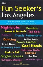 The Fun Seeker's Los Angeles : The Ultimate Guide to One of the World's Hottest Cities (Fun Also Rises Travel)