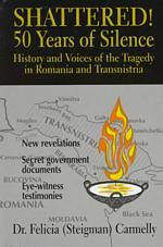 Shattered! : 50 Years of Silence : History and Voices of the Tragedy in Romania and Transnistria