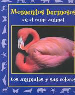 Momentos hermosos en el reino animal/ Beautiful Moments in the Animal Kingdom : Los Animales Y Sus Colores (Momentos En El Reino Animal, 4) (1ST)