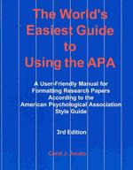 The World's Easiest Guide to Using the APA : A User-Friendly Manual for Formatting Research Papers According to the American Psychological Association (3TH)