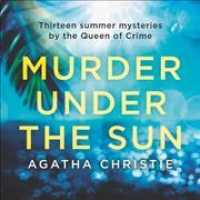 Murder under the Sun : 13 Summer Mysteries by the Queen of Crime (MP3 UNA)