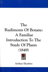 The Rudiments of Botany : A Familiar Introduction to the Study of Plants