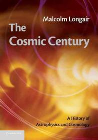The Cosmic Century : A History of Astrophysics and Cosmology (Reprint)