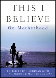 This I Believe: on Motherhood (This I Believe)