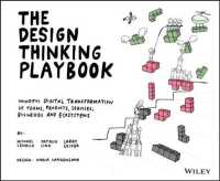 The Design Thinking Playbook : Mindful Digital Transformation of Teams, Products, Services, Businesses and Ecosystems