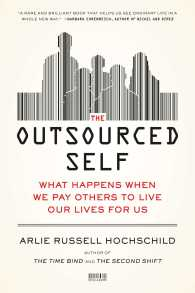 The Outsourced Self : What Happens When We Pay Others to Live Our Lives for Us (Reprint)