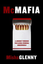McMafia: a Journey Through the Global Criminal Underworld (First Edition)