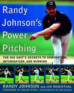 Randy Johnson's Power Pitching : The Big Unit's Secrets to Domination, Intimidation, and Winning (1ST)