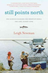 Still Points North : One Alaskan Childhood, One Grown-Up World, One Long Journey Home