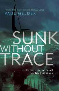 Sunk without Trace : 30 Dramatic Accounts of Yachts Lost at Sea