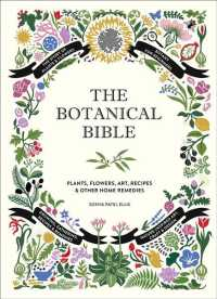 The botanical bible plants, flowers, art, recipes & other home remedies